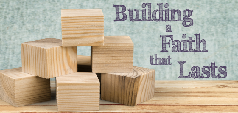 Building a Faith that Lasts Sermon Series