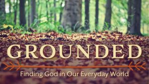 Grounded sermon series
