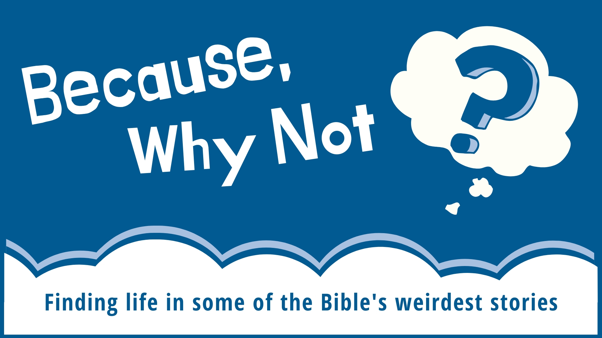 Because, Why Not? Sermon Series